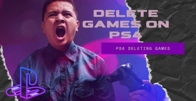 How to Delete Games on Ps4 for More Space: Complete Guide